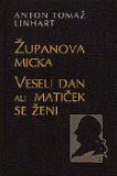 Anton Tomaž Linhart: Županova Micka / Veseli dan ali Matiček se ženi